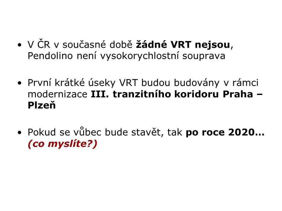 V ČR v současné době žádné VRT nejsou, Pendolino není vysokorychlostní souprava První krátké úseky VRT budou budovány v rámci modernizace III. tranzit
