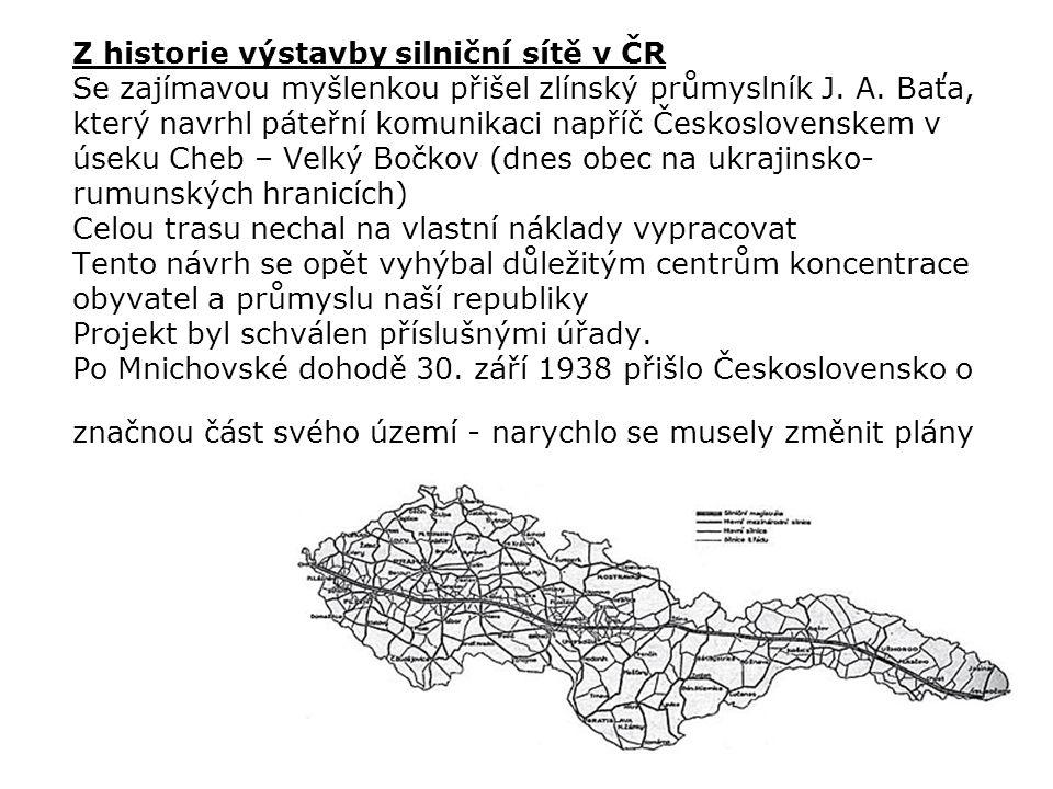 Z historie výstavby silniční sítě v ČR Se zajímavou myšlenkou přišel zlínský průmyslník J. A. Baťa, který navrhl páteřní komunikaci napříč Českosloven