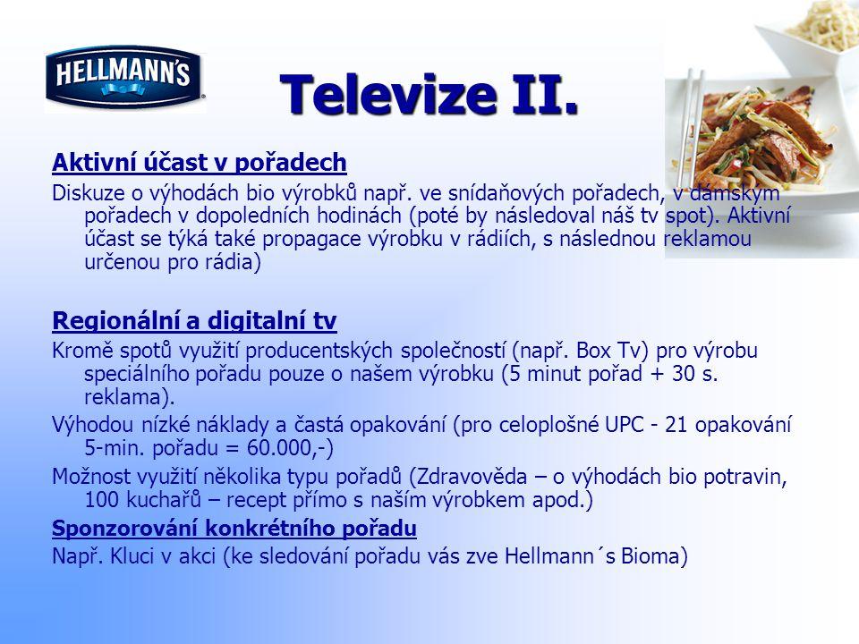 Televize II. Aktivní účast v pořadech Diskuze o výhodách bio výrobků např. ve snídaňových pořadech, v dámským pořadech v dopoledních hodinách (poté by