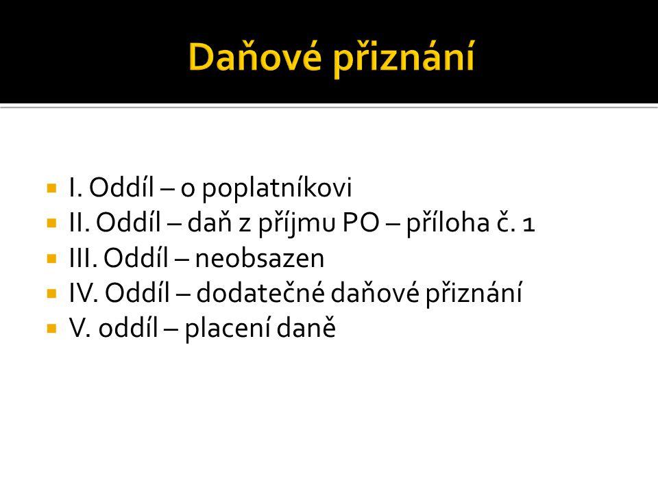  I. Oddíl – o poplatníkovi  II. Oddíl – daň z příjmu PO – příloha č.