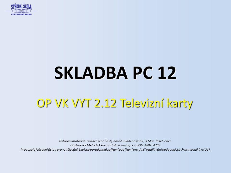 SKLADBA PC 12 OP VK VYT 2.12 Televizní karty Autorem materiálu a všech jeho částí, není-li uvedeno jinak, je Mgr.