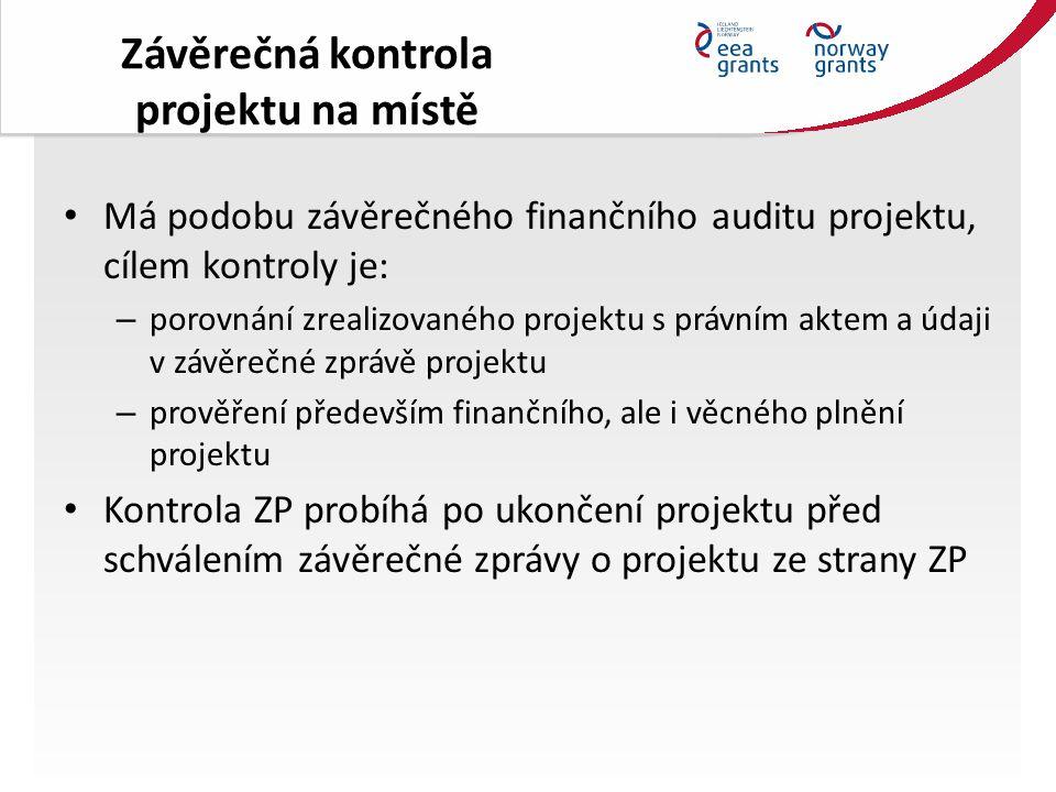 Závěrečná kontrola projektu na místě Má podobu závěrečného finančního auditu projektu, cílem kontroly je: – porovnání zrealizovaného projektu s právním aktem a údaji v závěrečné zprávě projektu – prověření především finančního, ale i věcného plnění projektu Kontrola ZP probíhá po ukončení projektu před schválením závěrečné zprávy o projektu ze strany ZP