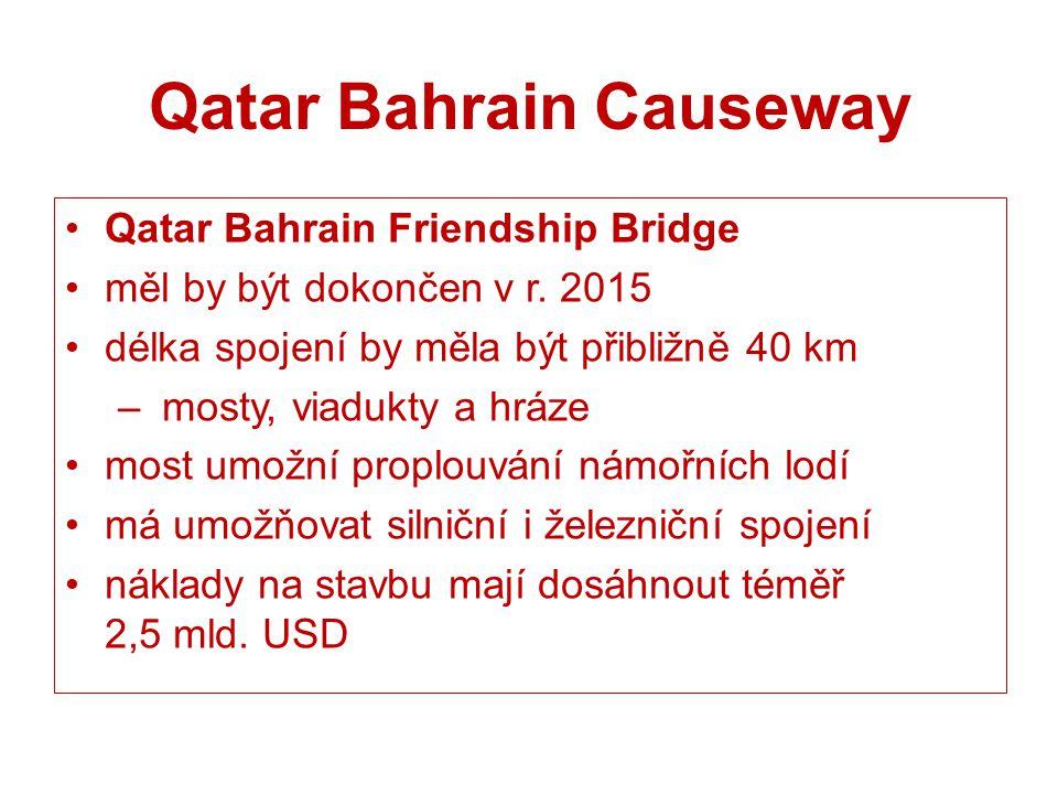 Qatar Bahrain Causeway Qatar Bahrain Friendship Bridge měl by být dokončen v r. 2015 délka spojení by měla být přibližně 40 km – mosty, viadukty a hrá