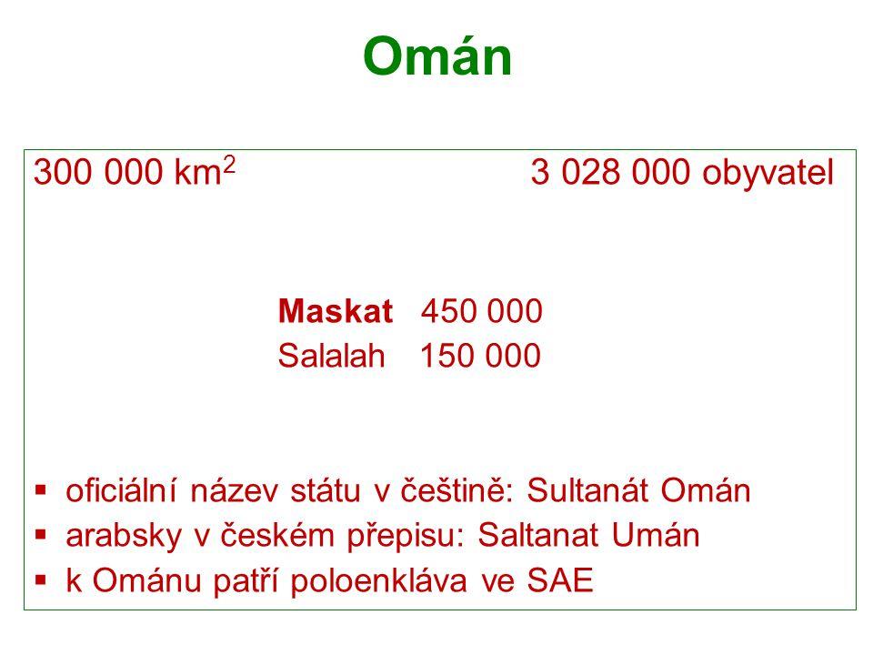 Omán 300 000 km 2 3 028 000 obyvatel Maskat 450 000 Salalah 150 000  oficiální název státu v češtině: Sultanát Omán  arabsky v českém přepisu: Salta