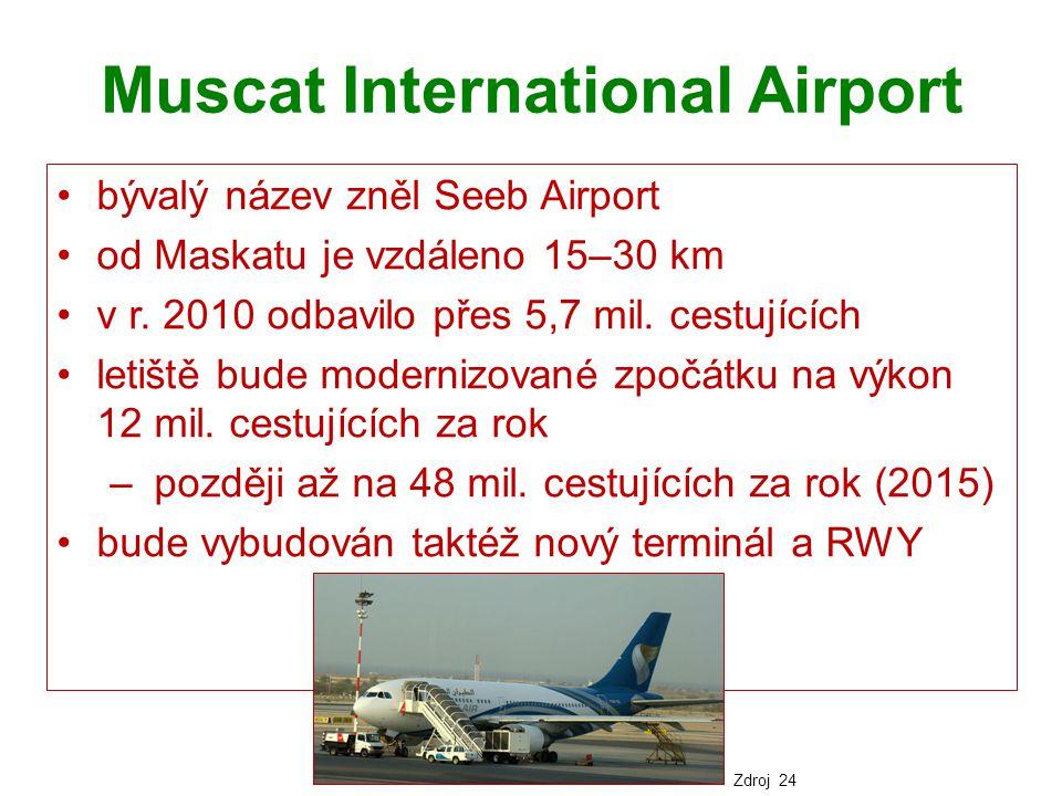 Muscat International Airport bývalý název zněl Seeb Airport od Maskatu je vzdáleno 15–30 km v r. 2010 odbavilo přes 5,7 mil. cestujících letiště bude