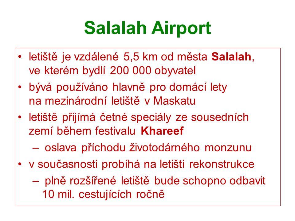 Salalah Airport letiště je vzdálené 5,5 km od města Salalah, ve kterém bydlí 200 000 obyvatel bývá používáno hlavně pro domácí lety na mezinárodní let