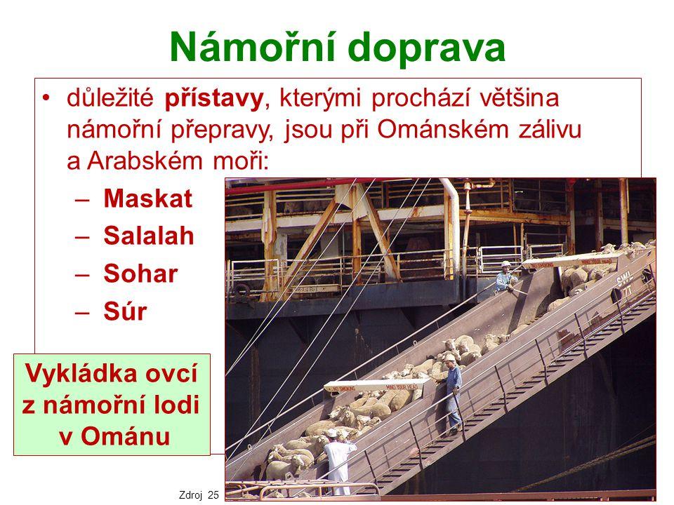 Námořní doprava důležité přístavy, kterými prochází většina námořní přepravy, jsou při Ománském zálivu a Arabském moři: – Maskat – Salalah – Sohar – S
