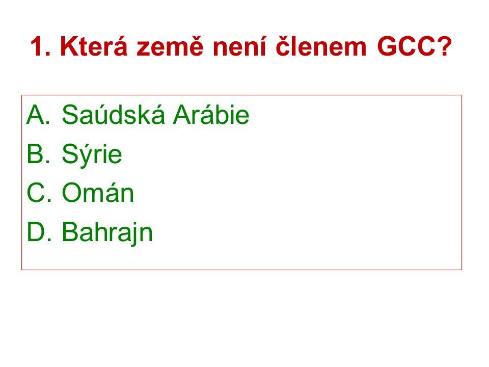 1. Která země není členem GCC? A. Saúdská Arábie B. Sýrie C. Omán D. Bahrajn