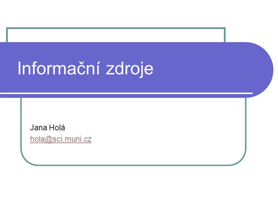 Informační zdroje Jana Holá hola@sci.muni.cz