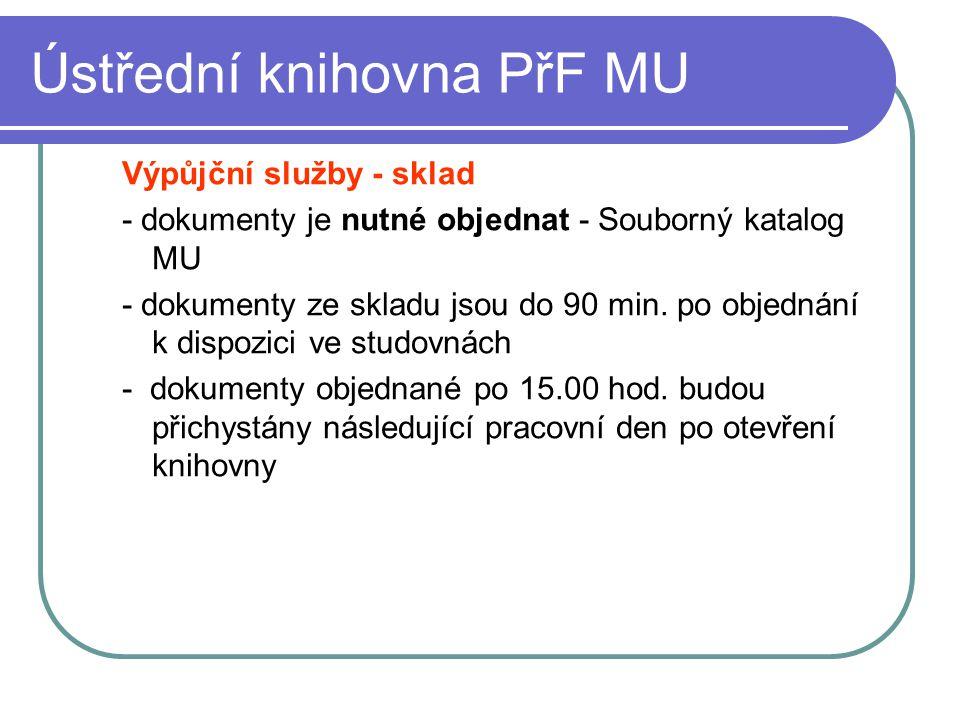 Ústřední knihovna PřF MU Výpůjční služby - sklad - dokumenty je nutné objednat - Souborný katalog MU - dokumenty ze skladu jsou do 90 min. po objednán