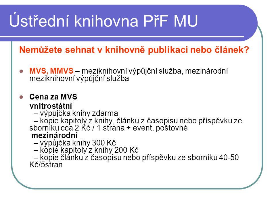 Ústřední knihovna PřF MU Nemůžete sehnat v knihovně publikaci nebo článek? MVS, MMVS – meziknihovní výpůjční služba, mezinárodní meziknihovní výpůjční