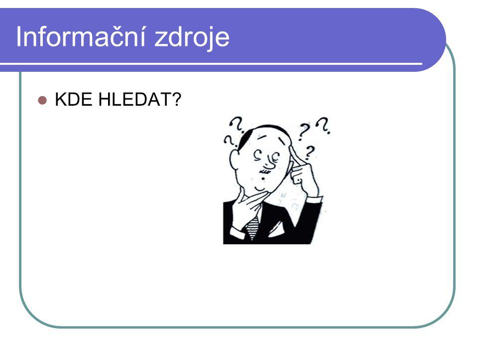Informační zdroje KDE HLEDAT?