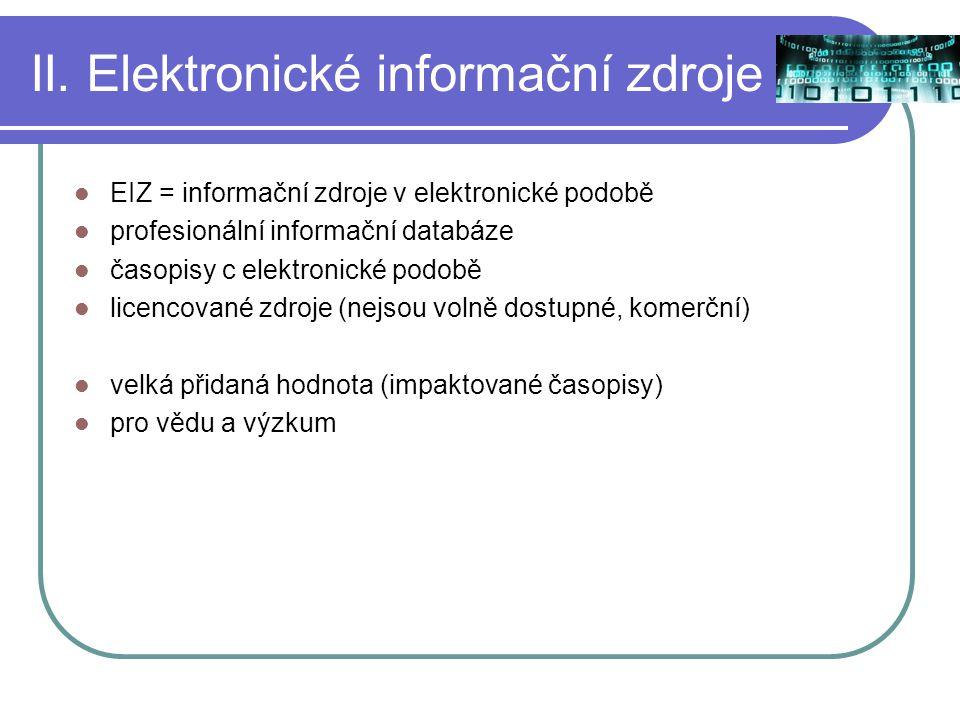 II. Elektronické informační zdroje EIZ = informační zdroje v elektronické podobě profesionální informační databáze časopisy c elektronické podobě lice