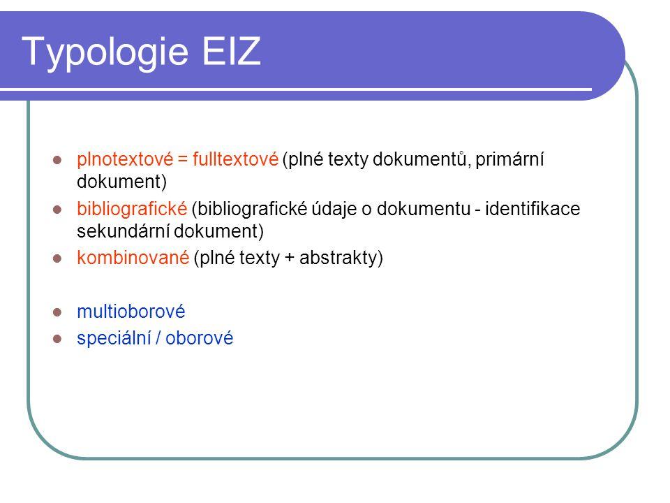Typologie EIZ plnotextové = fulltextové (plné texty dokumentů, primární dokument) bibliografické (bibliografické údaje o dokumentu - identifikace seku