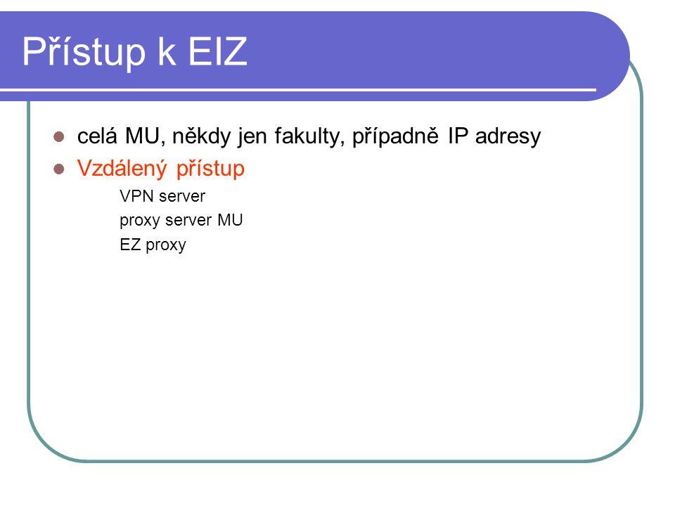 Přístup k EIZ celá MU, někdy jen fakulty, případně IP adresy Vzdálený přístup VPN server proxy server MU EZ proxy