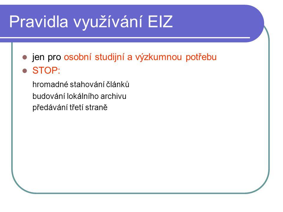 Pravidla využívání EIZ jen pro osobní studijní a výzkumnou potřebu STOP: hromadné stahování článků budování lokálního archivu předávání třetí straně