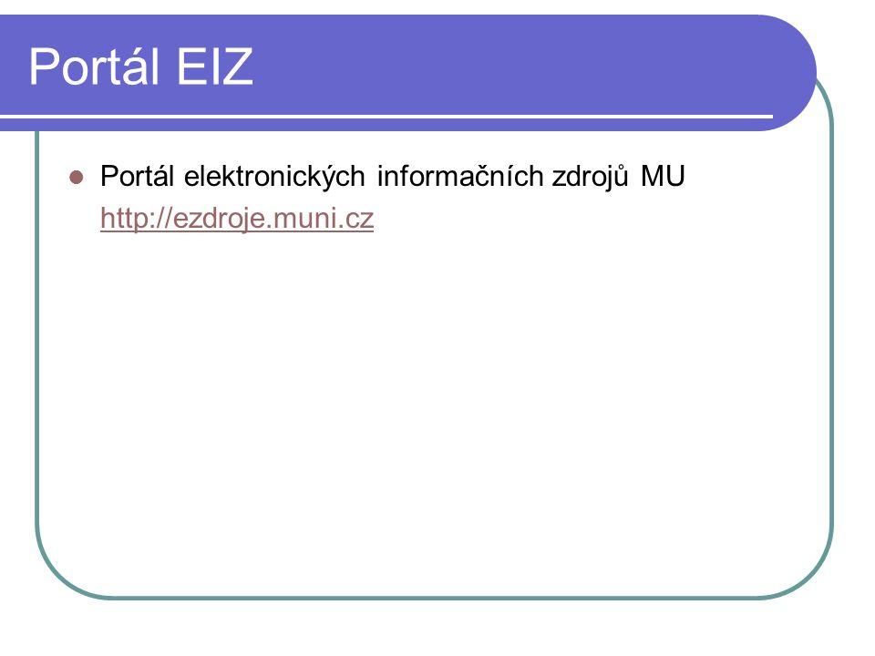 Portál EIZ Portál elektronických informačních zdrojů MU http://ezdroje.muni.cz