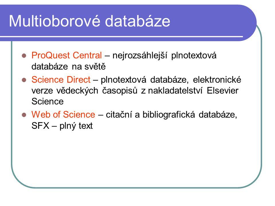 Multioborové databáze ProQuest Central – nejrozsáhlejší plnotextová databáze na světě Science Direct – plnotextová databáze, elektronické verze vědeck