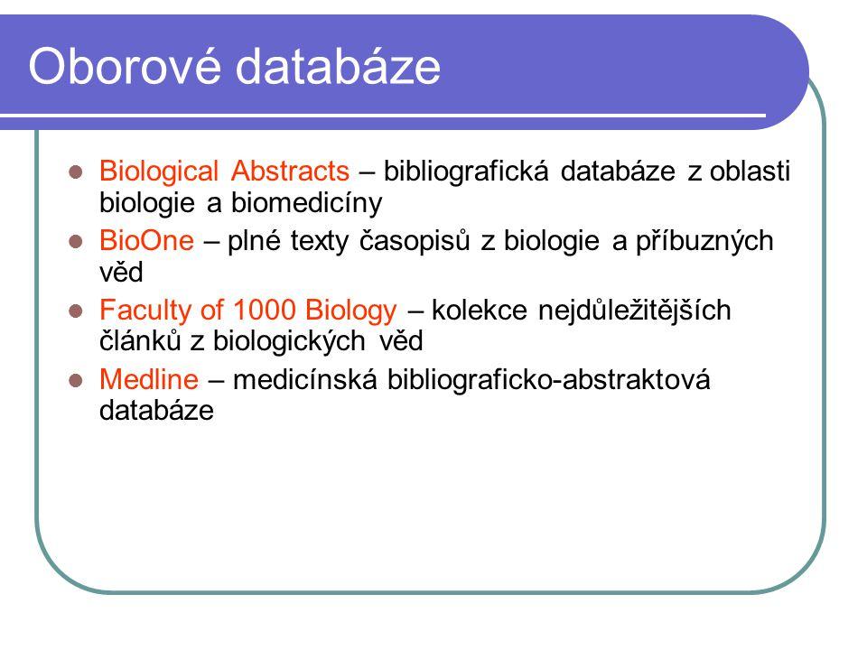 Oborové databáze Biological Abstracts – bibliografická databáze z oblasti biologie a biomedicíny BioOne – plné texty časopisů z biologie a příbuzných