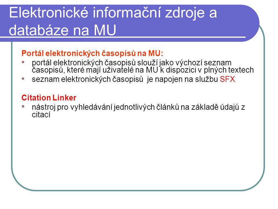Elektronické informační zdroje a databáze na MU Portál elektronických časopisů na MU: portál elektronických časopisů slouží jako výchozí seznam časopi