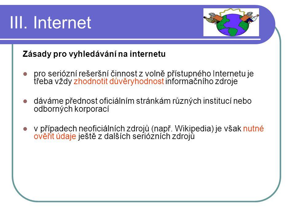III. Internet Zásady pro vyhledávání na internetu pro seriózní rešeršní činnost z volně přístupného Internetu je třeba vždy zhodnotit důvěryhodnost in