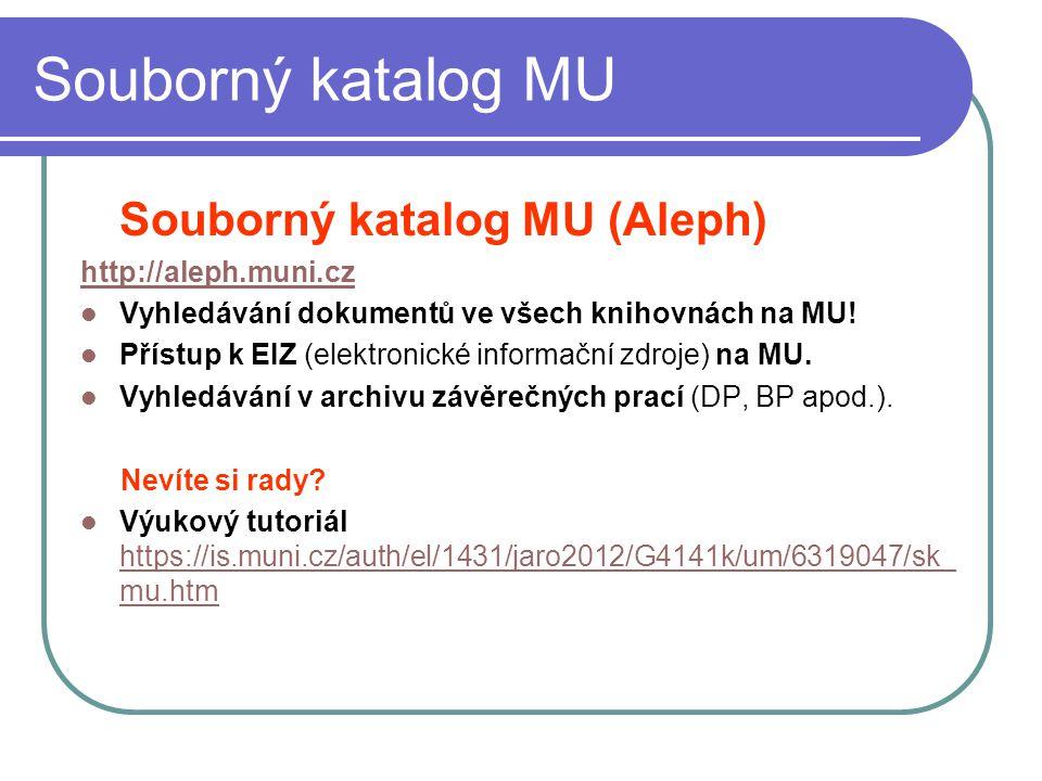 Souborný katalog MU Souborný katalog MU (Aleph) http://aleph.muni.cz Vyhledávání dokumentů ve všech knihovnách na MU! Přístup k EIZ (elektronické info