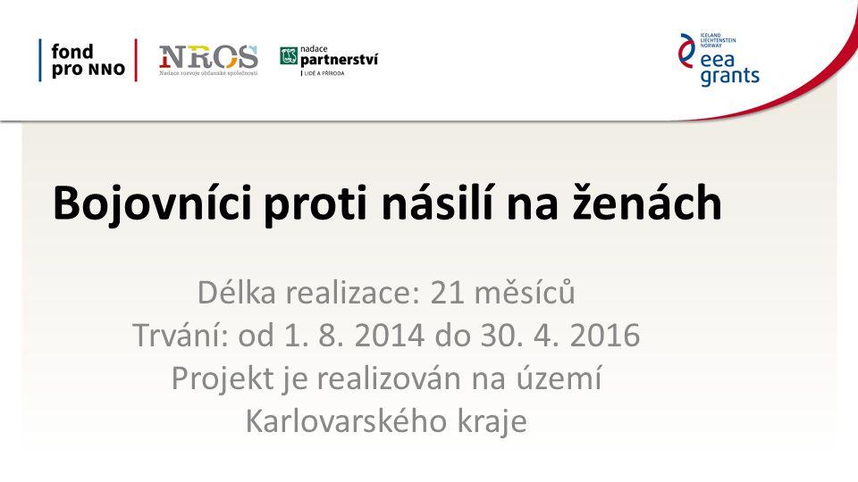 Bojovníci proti násilí na ženách Délka realizace: 21 měsíců Trvání: od 1.