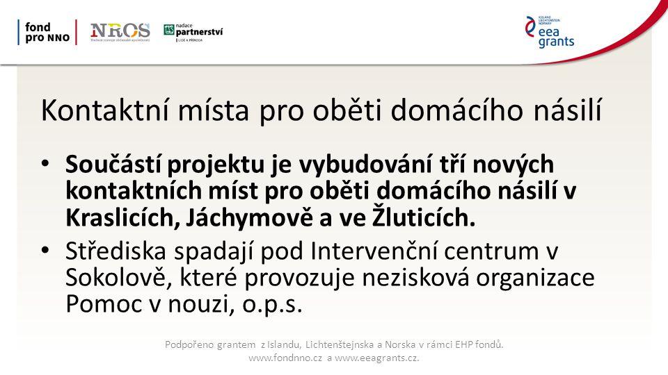 Kontaktní místa pro oběti domácího násilí Součástí projektu je vybudování tří nových kontaktních míst pro oběti domácího násilí v Kraslicích, Jáchymově a ve Žluticích.
