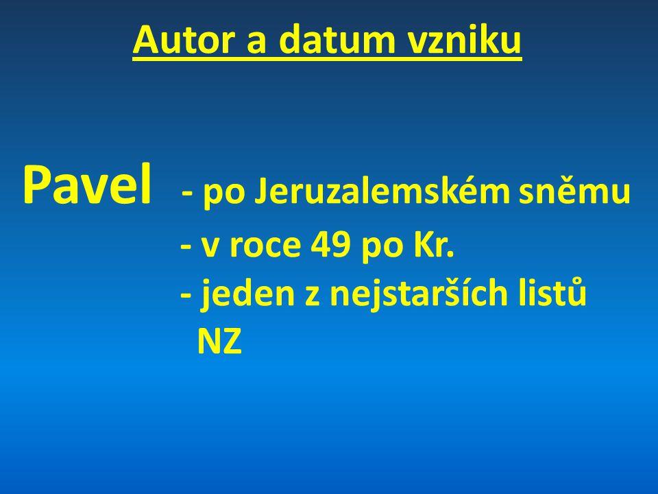 Autor a datum vzniku Pavel - po Jeruzalemském sněmu - v roce 49 po Kr.