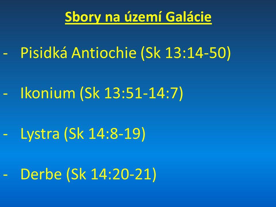 Sbory na území Galácie -Pisidká Antiochie (Sk 13:14-50) -Ikonium (Sk 13:51-14:7) -Lystra (Sk 14:8-19) -Derbe (Sk 14:20-21)