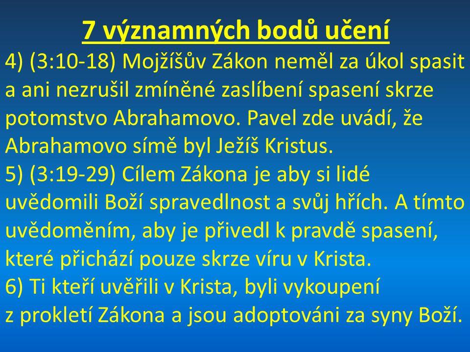 7 významných bodů učení 4) (3:10-18) Mojžíšův Zákon neměl za úkol spasit a ani nezrušil zmíněné zaslíbení spasení skrze potomstvo Abrahamovo.