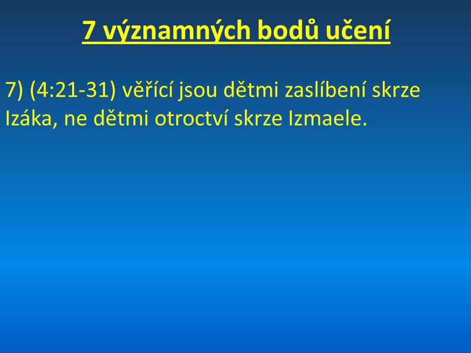 7 významných bodů učení 7) (4:21-31) věřící jsou dětmi zaslíbení skrze Izáka, ne dětmi otroctví skrze Izmaele.