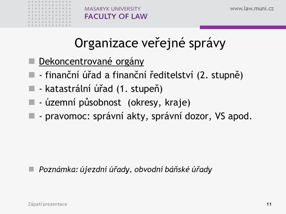www.law.muni.cz Organizace veřejné správy Dekoncentrované orgány - finanční úřad a finanční ředitelství (2. stupně) - katastrální úřad (1. stupeň) - ú
