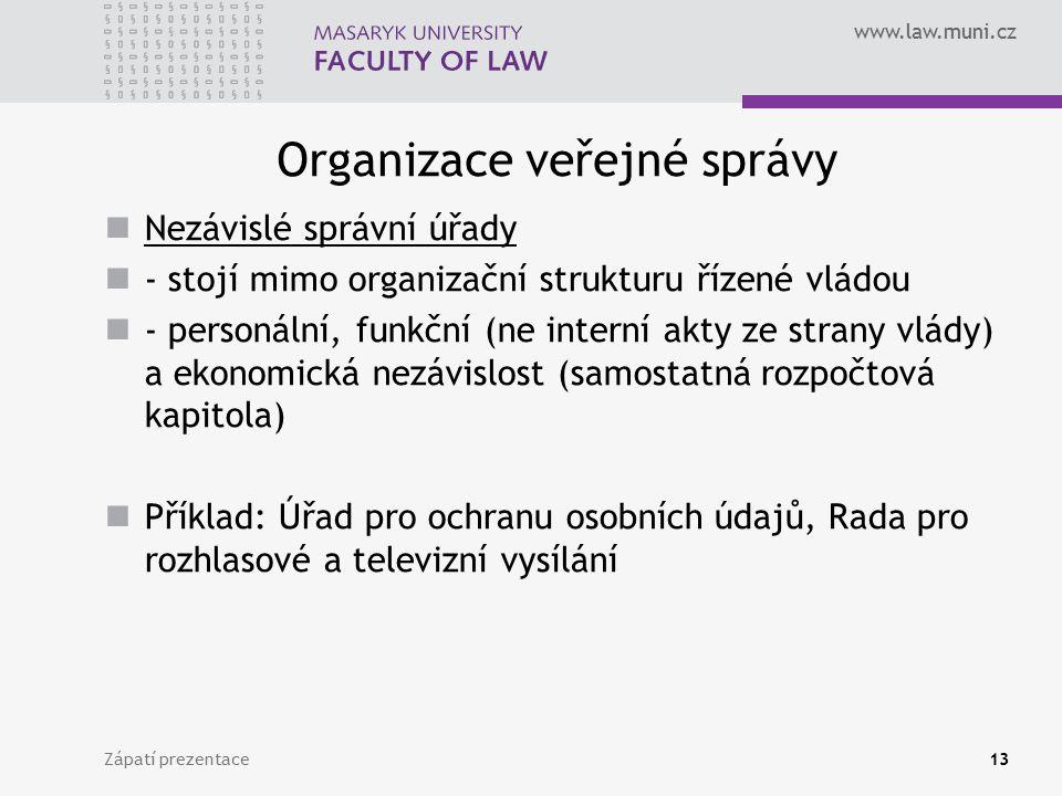 www.law.muni.cz Organizace veřejné správy Nezávislé správní úřady - stojí mimo organizační strukturu řízené vládou - personální, funkční (ne interní a