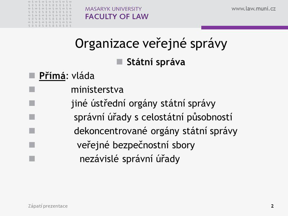 www.law.muni.cz Organizace veřejné správy Státní správa Přímá: vláda ministerstva jiné ústřední orgány státní správy správní úřady s celostátní působn