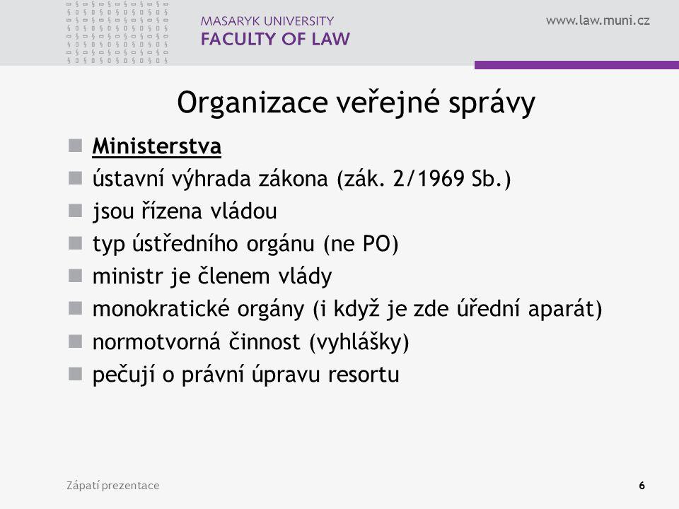 www.law.muni.cz Organizace veřejné správy Ministerstva ústavní výhrada zákona (zák. 2/1969 Sb.) jsou řízena vládou typ ústředního orgánu (ne PO) minis