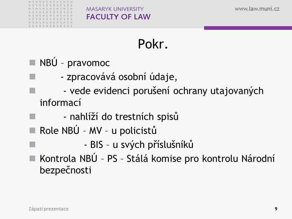 www.law.muni.cz Pokr. NBÚ – pravomoc - zpracovává osobní údaje, - vede evidenci porušení ochrany utajovaných informací - nahlíží do trestních spisů Ro