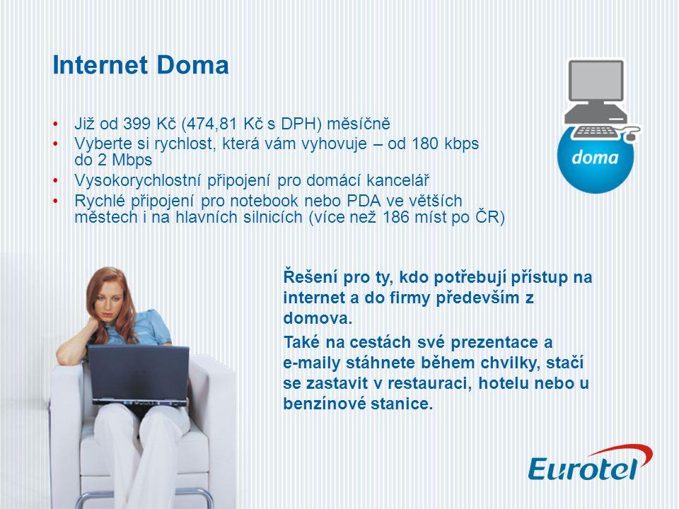 Až 1 Mbit/s od 799 Kč (950,81 Kč s DPH) měsíčně Řešení pro domácí i mobilní kancelář Nejdostupnější vysokorychlostní připojení na cesty Rychlé připojení pro notebook nebo PDA ve větších městech i na hlavních silnicích (více než 186 míst po ČR) Ocení zejména ti, kteří preferují rychlost.