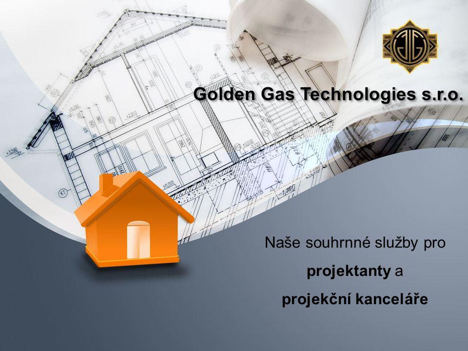 Golden Gas Technologies s.r.o. Naše souhrnné služby pro projektanty a projekční kanceláře