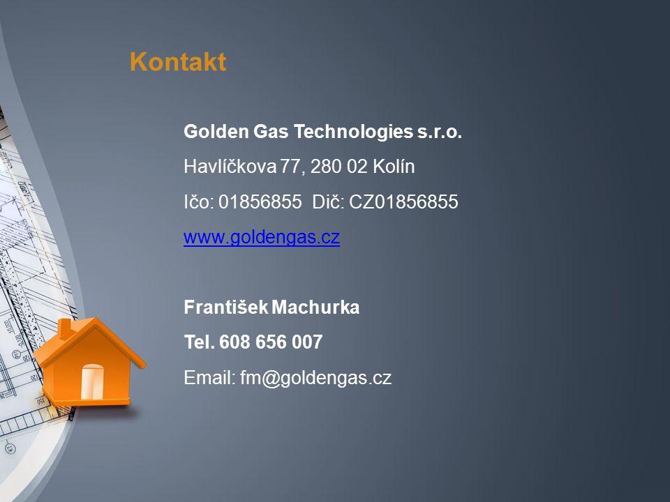 Kontakt Golden Gas Technologies s.r.o. Havlíčkova 77, 280 02 Kolín Ičo: 01856855 Dič: CZ01856855 www.goldengas.cz František Machurka Tel. 608 656 007