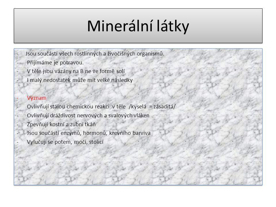 Minerální látky - Jsou součástí všech rostlinných a živočišných organismů.