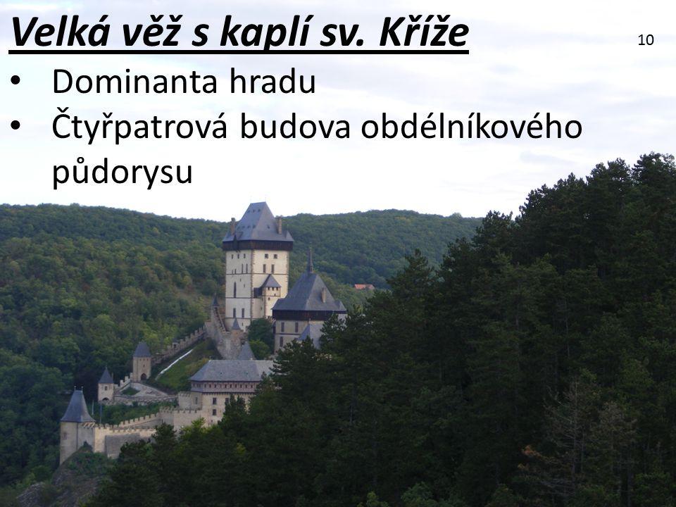 Velká věž s kaplí sv. Kříže Dominanta hradu Čtyřpatrová budova obdélníkového půdorysu 10