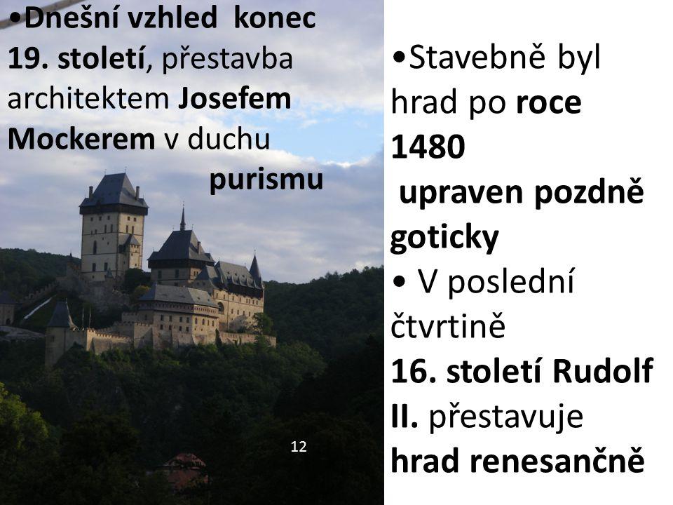 12 Stavebně byl hrad po roce 1480 upraven pozdně goticky V poslední čtvrtině 16. století Rudolf II. přestavuje hrad renesančně Dnešní vzhled konec 19.