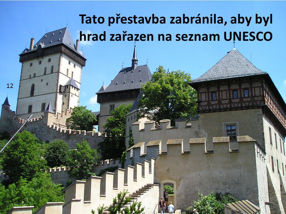 12 Tato přestavba zabránila, aby byl hrad zařazen na seznam UNESCO