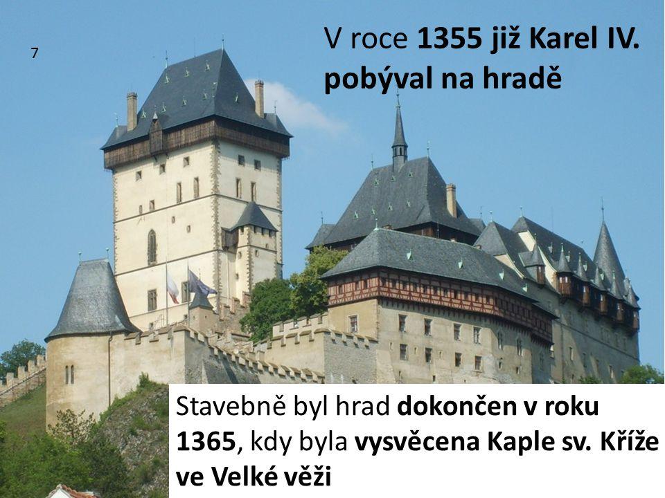 V roce 1355 již Karel IV. pobýval na hradě Stavebně byl hrad dokončen v roku 1365, kdy byla vysvěcena Kaple sv. Kříže ve Velké věži 7