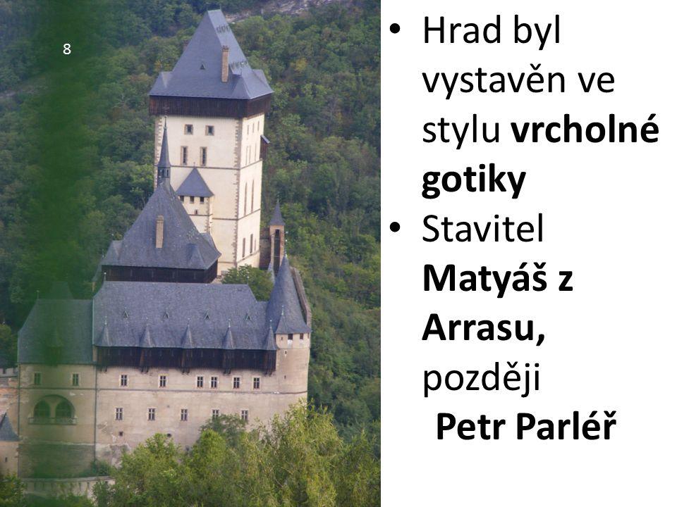 8 Hrad byl vystavěn ve stylu vrcholné gotiky Stavitel Matyáš z Arrasu, později Petr Parléř