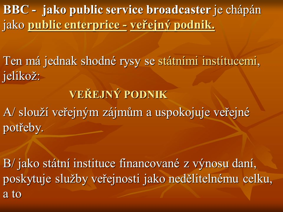 BBC - jako public service broadcaster je chápán jako public enterprice - veřejný podnik.