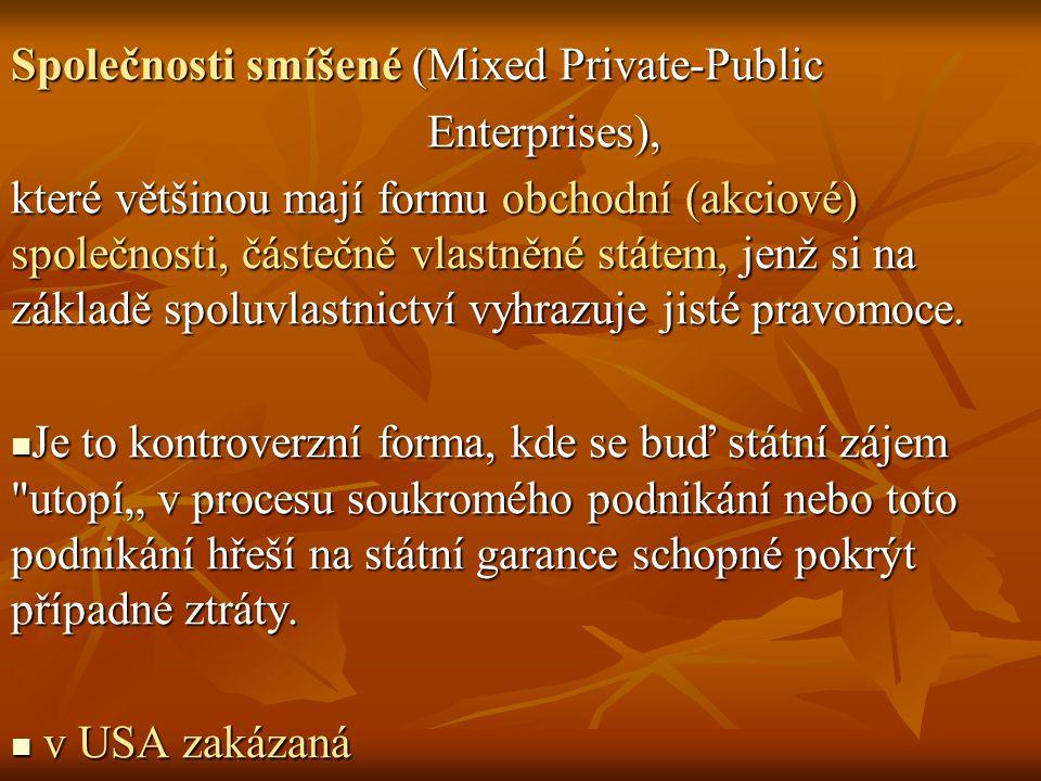 Společnosti smíšené (Mixed Private-Public Enterprises), Enterprises), které většinou mají formu obchodní (akciové) společnosti, částečně vlastněné státem, jenž si na základě spoluvlastnictví vyhrazuje jisté pravomoce.