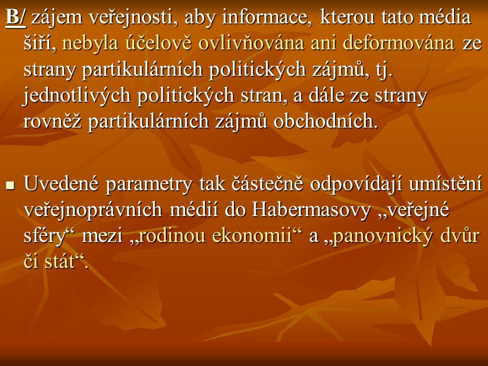 B/ zájem veřejnosti, aby informace, kterou tato média šiří, nebyla účelově ovlivňována ani deformována ze strany partikulárních politických zájmů, tj.