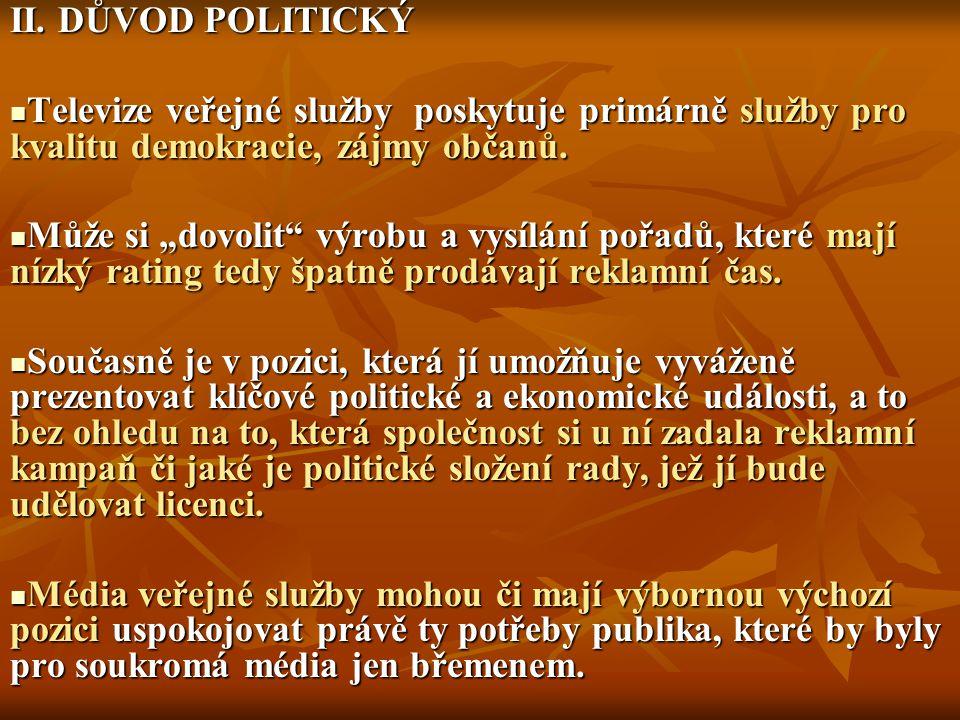 II. DŮVOD POLITICKÝ Televize veřejné služby poskytuje primárně služby pro kvalitu demokracie, zájmy občanů. Televize veřejné služby poskytuje primárně